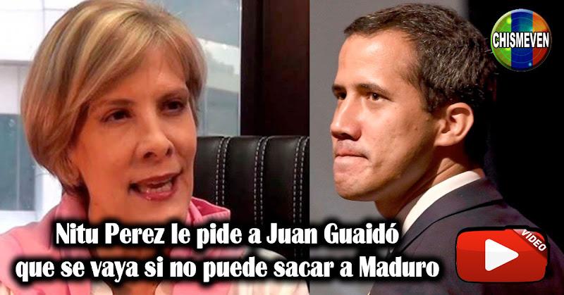 Nitu Perez le pide a Juan Guaidó que se vaya si no puede sacar a Maduro