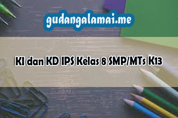KI dan KD IPS Kelas 8 SMP/MTs K13