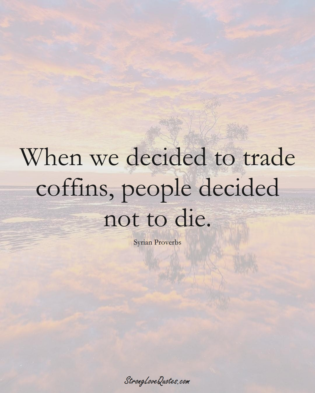 When we decided to trade coffins, people decided not to die. (Syrian Sayings);  #MiddleEasternSayings