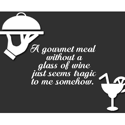 Wine Quote - A gourmet meal without a glass of wine