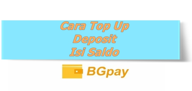 Cara Top Up/Deposit/ Isi Saldo BGPAY