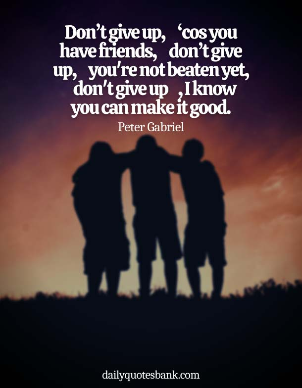 Inspirational Quotes About Not Giving Up On Your Friends