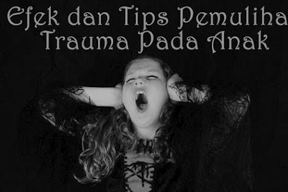 Trauma Pada Anak, Efek Serta Tips Pemulihannya