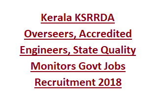 Kerala KSRRDA Overseers, Accredited Engineers, State Quality Monitors Govt Jobs Recruitment 2018