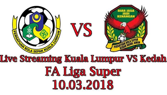 Live Streaming Kuala Lumpur VS Kedah FA Liga Super 10.03.2018
