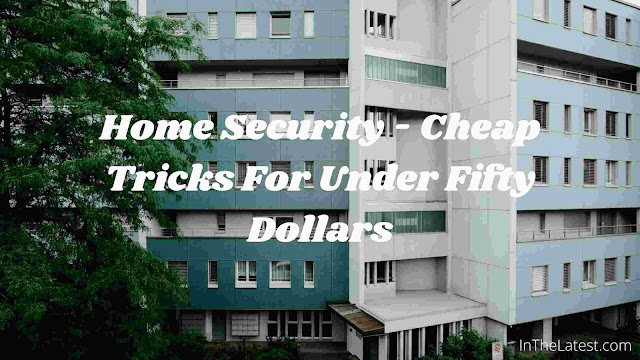 Home Security - Cheap Tricks For Under Fifty Dollars