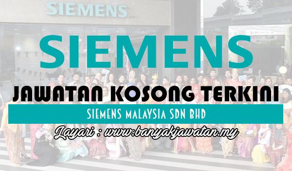 Jawatan Kosong 2017 di Siemens Malaysia Sdn Bhd www.banyakjawatan.my