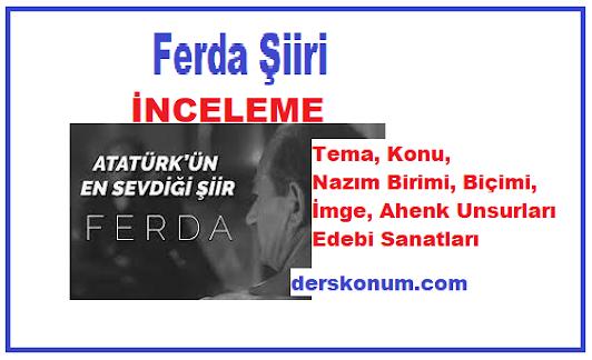 Ferda Şiiri Türkçesi Tema, Konu, Nazım Birimi, Biçimi, İmge, Ahenk Unsurları Edebi Sanatları