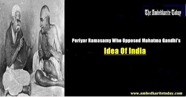 Periyar Ramasamy Who Opposed Mahatma Gandhi's Idea Of India