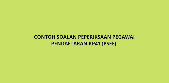 Contoh Soalan Peperiksaan Pegawai Pendaftaran KP41 2021 (PSEE)