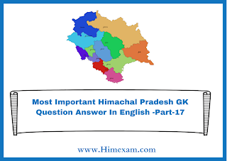 Most Important Himachal Pradesh GK Question Answer In English -Part-17