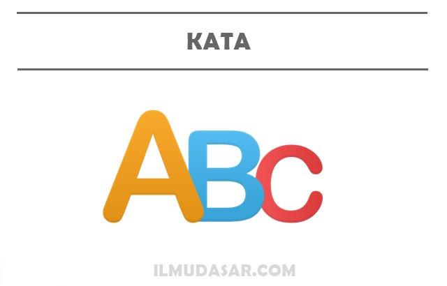 Pengertian Kata, Fungsi Kata, Jenis Kata, Contoh Kata