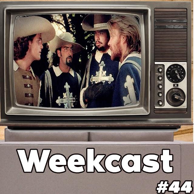 WEEKCAST #44 - Os Três Mosqueteiros