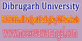 Dibrugarh University B.A/B.Sc/B.Com III Part (Special Backlog) Aug 2016 Exam Results