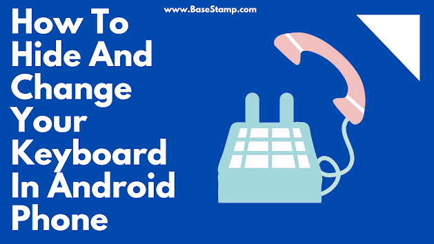 How To Hide And Change Your Keyboard On Android Phone