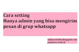 Cara setting whatsapp hanya admin yang bisa mengirim pesan di grup | Anibar Studio