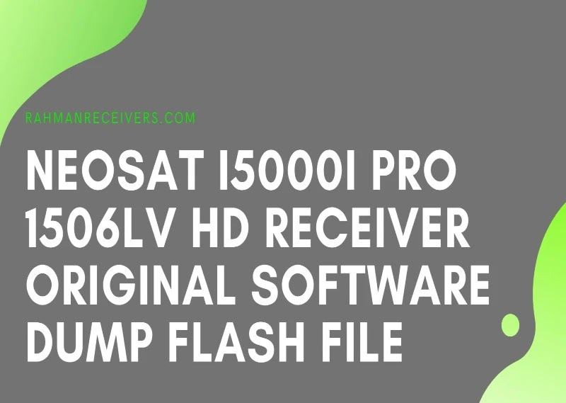 NEOSAT i5000i PRO 1506LV HD RECEIVER ORIGINAL SOFTWARE DUMP FLASH FILE