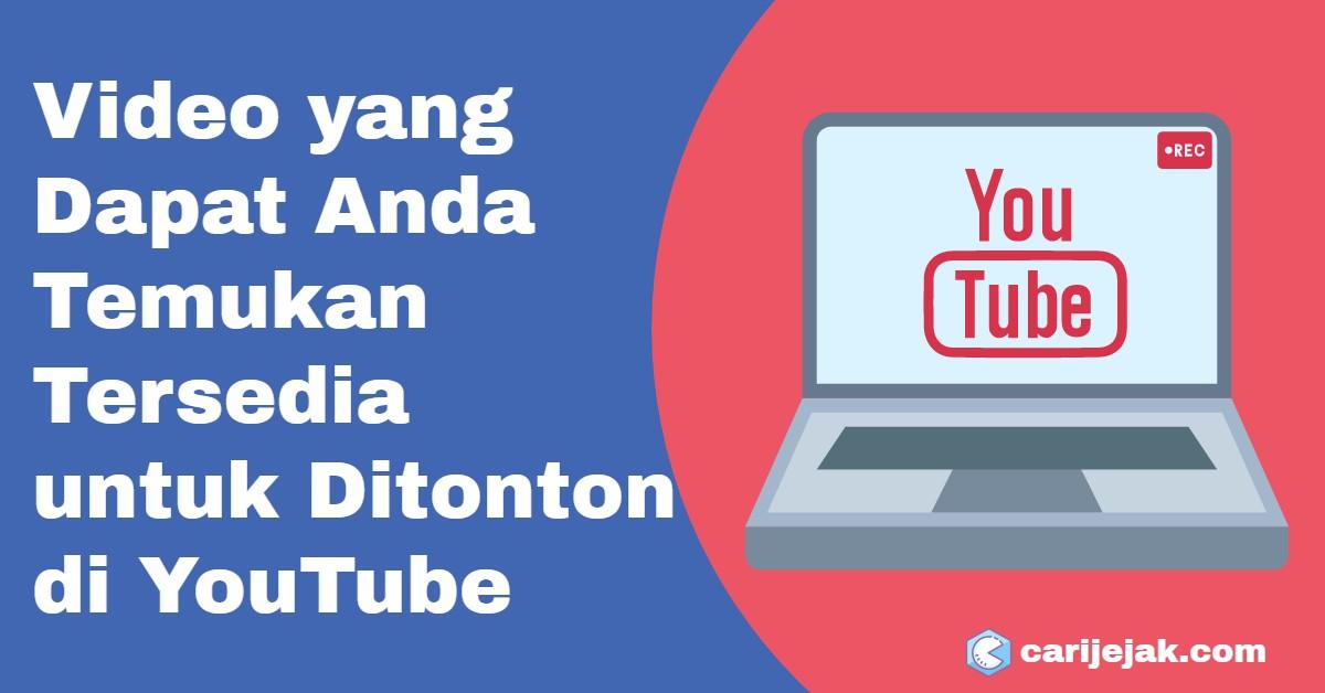 Video yang Dapat Anda Temukan Tersedia untuk Ditonton di YouTube - carijejak.com