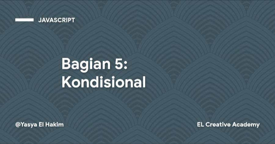 Tutorial JavaScript Tingkat Dasar: Conditional - Bagian 5