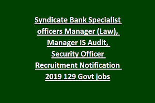 Syndicate Bank Specialist officers Manager (Law), Manager IS Audit, Security Officer Recruitment Notification 2019 129 Govt jobs