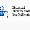 Mengenal Machine Learning Dan Aplikasinya