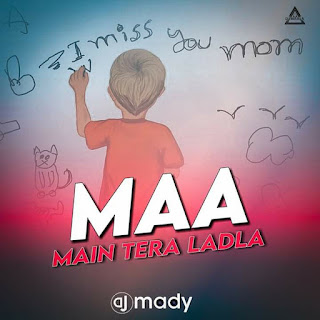 MAA MAIN TERA LADLA - REMIX - DJ MADY