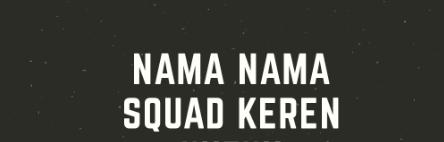 30 Nama Squad Keren dan Artinya - Bahas Android