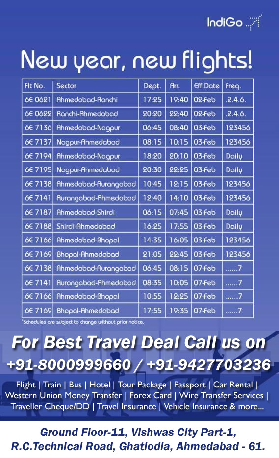 Indigo New Flight Routes From Ahmedabad to Ranchi, Nagpur, Ahmedabad, Aurangabad, Shirdi, Bhopal, Delhi, Hyderbad, Kolkata, Cochin, Chennai, Patna, Mumbai, Jaipur, Ajmer, Chadigarh and more... www.aksharonline.com, akshar travel services - Flight | Train | Bus | Hotel | Tour Package | Passport | Car Rental | Western Union Money Transfer | Forex Card | Wire Transfer Services | Traveller Cheque/DD | Travel Insurance | Vehicle Insurance & more... For Best Travel Deal Call us on 8000999660, Ground Floor-11, Vishwas City Part-1, R.C.Technical Road, Ghatlodia, Ahmedabad - 61.