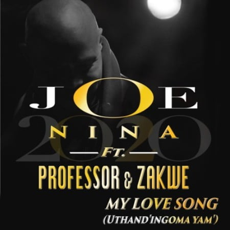 DOWNLOAD MP3: Joe Nina & Professor – My Love Song (Uthand' Ingoma Yam) Ft. Zakwe #Arewapublisize