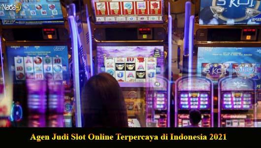 Agen Judi Slot Online Terpercaya di Indonesia 2021