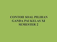 CONTOH SOAL PILIHAN GANDA PAI KELAS XI SEMESTER 2