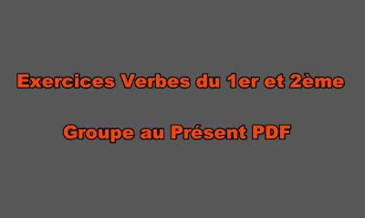 Exercices Verbes du 1er et 2ème Groupe au Présent PDF