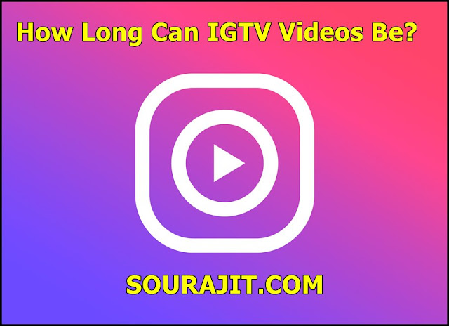 How Long Can IGTV Videos Be?