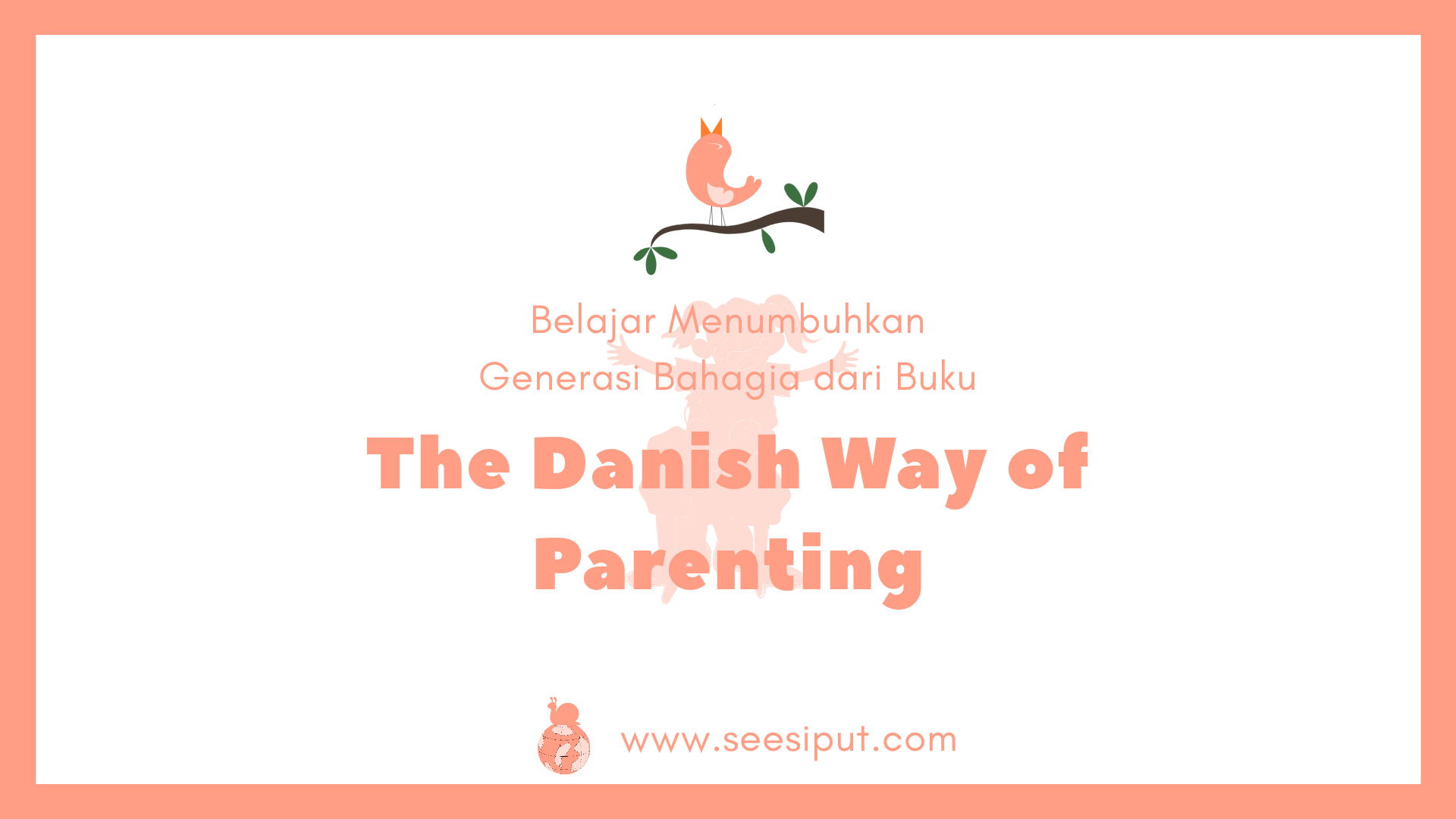 Belajar dari The Danish Way of Parenting