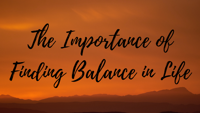 The Importance of Finding Balance in Life
