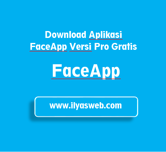 Download FaceApp Pro Versi 3.4.9.2 Terbaru Gratis