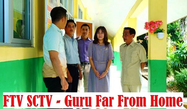 Daftar Nama Pemain FTV Guru Far From Home SCTV Lengkap