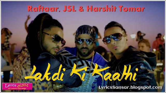 Lakdi Ki Kaathi Lyrics : Harshit Tomar Ft. Raftaar, | JSL