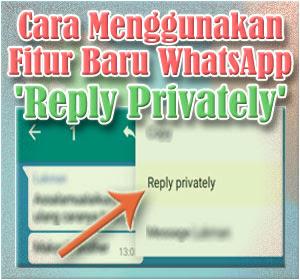 Cara Menggunakan Fitur Baru WhatsApp 'Reply Privately'