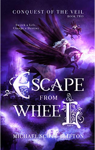 Escape from Wheel cover: against a purplish mountain scene, a blonde-haired woman and a man each riding a winged horse. Text: CONQUEST OF THE VEIL, BOOK TWO, Switch a Life, Change a Destiny, ESCAPE FROM WHEEL, MICHAEL SCOTT CLIFTON.