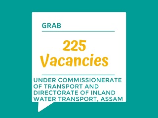 225 Vacancies under Commissionerate Of Transport and Directorate of Inland Water Transport, Assam