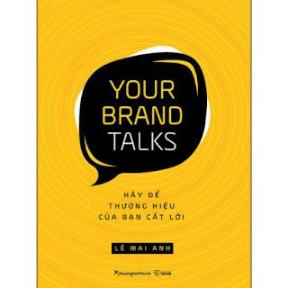 Your Brand Talks – Hãy Để Thương Hiệu Của Bạn Cất Lời  ebook PDF EPUB AWZ3 PRC MOBI