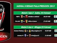 Jadwal Piala Presiden 2017 Babak Penyisihan, 8 Besar, Semifinal Dan Final