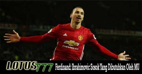 Ferdinand: Ibrahimovic Sosok Yang Dibutuhkan Oleh MU