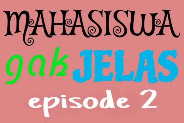 Mahasiswa Gak Jelas Episode 2