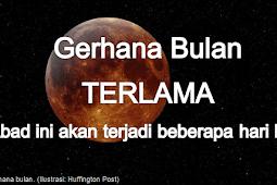 Gerhana bulan total  terlama sepanjang abad ini.