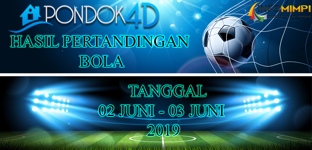 HASIL PERTANDINGAN BOLA TANGGAL 02 JUNI –  03 JUNI 2019