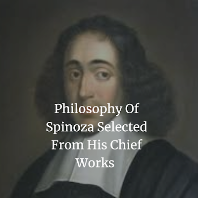 Philosophy Of Spinoza Selected From His Chief Works