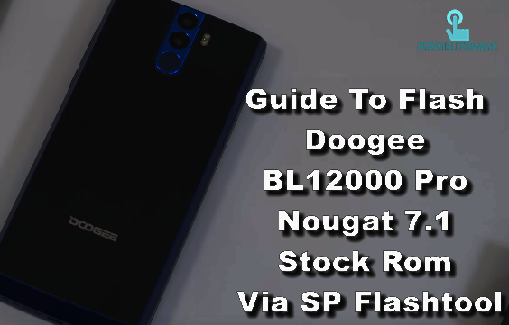 Guide To Flash Doogee BL12000 Pro Nougat 7.1 Stock Rom Via SP Flashtool