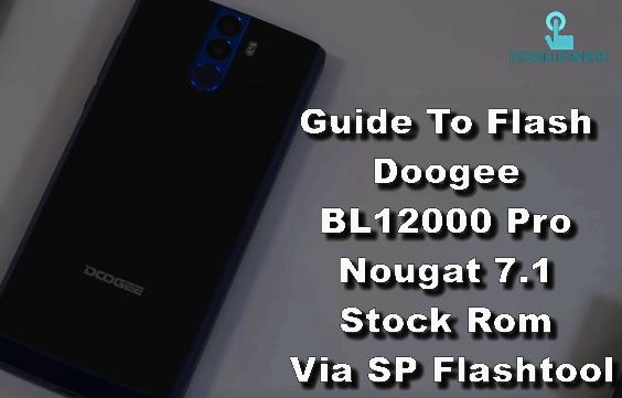 Guide To Flash Doogee BL12000 Pro Nougat 7.1 Stock Rom Via SP Flashtool